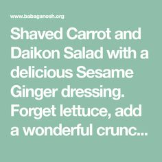 Shaved Carrot and Daikon Salad with a delicious Sesame Ginger dressing. Forget lettuce, add a wonderful crunch to your dinner with this vegan side salad.