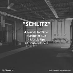 """""""Schlitz"""" WOD - 4 Rounds for Time: 400 meter Run; 4 Muscle-Ups; 40 Double-Unders"""