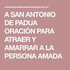 A SAN ANTONIO DE PADUA ORACIÓN PARA ATRAER Y AMARRAR A LA PERSONA AMADA Santa Muerte, Santos, Oracion A San Antonio, Persona, Prayers, Eve, Prayer For Love, Love Spells, Saint Anthony Of Padua
