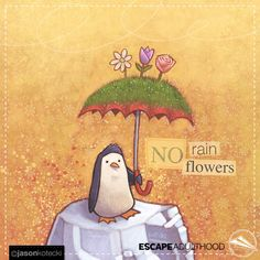 No Rain, No Flowers by Jason Kotecki. Flowers don't happen without rain. If you've experienced any rain in your life lately (or perhaps some downpours, even), I pray that you find some flowers soon.