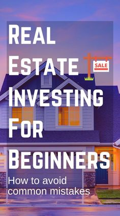 Real Estate Investing For Beginners: How To Avoid Common Mistakes