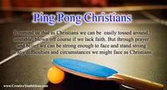 This lesson uses ping pong balls to remind us that as Christians we can be easily tossed around, unstable, blown off course if we lack faith. But through prayer and belief we can be strong enough to face and stand strong in any difficulties and circumstances we might face as Christians.