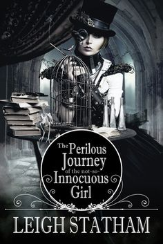 Cover Reveal: The Perilous Journey of the Not-So-Innocuous Girl by Leigh Statham  -On sale 2015 by Month9Books -Lady Marguerite lives a life most 17th century French girls can only dream of: money, designer dresses, suitors and a secure future. Except she suspects she may be falling for her best friend Claude, a common smithie in the family's steam forge.