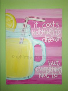 Not sure that I'm crazy about this specific quote but the painting itself--lemonade, pink stripes--is ADORABLE.