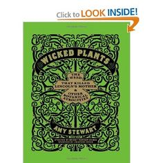 """Amy Stewart's tales of poisonous and otherwise """"wicked"""" plants are great reading!"""