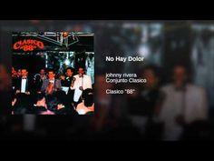 """""""No Hay Dolor""""  - CONJ. CLASICO  (CON JOHNNY RIVERA)."""