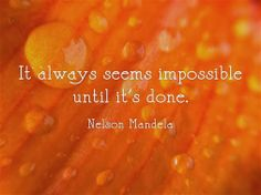 """It always seems impossible until it's done."" - Nelson Mandela, former President of South Africa #wisdomwednesday"