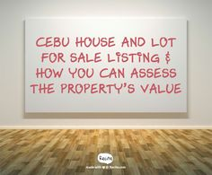 Cebu House And Lot For Sale Listing & How You Can Assess The Property's Value