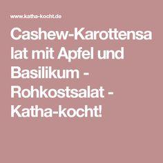 Cashew-Karottensalat mit Apfel und Basilikum - Rohkostsalat - Katha-kocht!