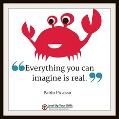 Everything you can imagine is real. #Imagination #Inspiration