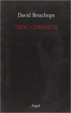 Trou commun / David Besschops - Paris : Argol, cop. 2010