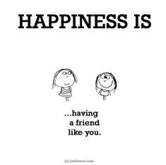 http://lastlemon.com/happiness/ha0049/ HAPPINESS IS having a friend like you.