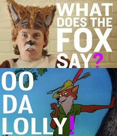 I found the answer!!!!! What does the Fox say? OO-DA-LOLLY!!
