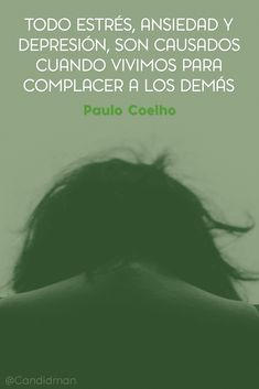 """""""Todo #Estres, #Ansiedad y #Depresion, son causados cuando vivimos para complacer a los demás"""". #PauloCoelho #Frases #FrasesCelebres @candidman"""
