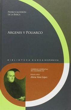Argenis y Poliarco / Pedro Calderón de la Barca ; edición crítica de Alicia Vara López - [Pamplona] : Universidad de Navarra ; [Madrid] : Iberoamericana ; [Frankfurt am Main] : Vervuert, 2015
