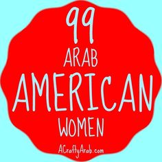 ACraftyArab 99 Arab American Women. Arab Americans have been woven into the quilt of the United States for hundreds of years. We have been your neighbors, teachers, cashiers, doctors, firefighters, and entertainers.  The immigrants that spoke Arabic arrived in various times in US history from the 22 Arab countries in the Middle East and North Africa, also called MENA. …