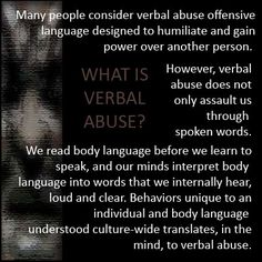 What is Verbal Abuse? Verbal abuse is words and behaviors designed to humiliate and gain power over another person.