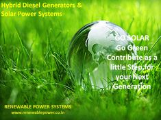 www.renewablepower.co.in Solar photovoltaic (PV) technology produces clean and renewable solar power that creates minimal noise while under operation. The operating time of diesel generators can be reduced significantly by hybridizing power systems, which will consequently reduce CO2 emissions....Go Green