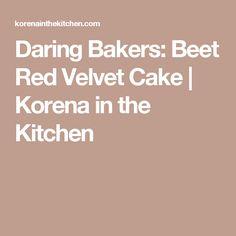Daring Bakers: Beet Red Velvet Cake   Korena in the Kitchen