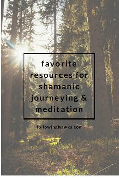 My Favorite Resources for Shamanic Journeying & Meditation