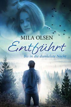 Entführt - Bis in die dunkelste Nacht (Mila Olsen); ab Mitte Dezember 2016 im Handel!