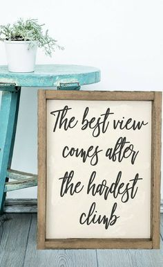 Love this quote - so motivational and inspiring.  The best view comes after the hardest climb sign, Farmhouse Decor, Gift idea, Rustic Sign, Farmhouse Sign, Wood Sign, Rustic decor, home decor, wall decor #ad