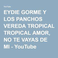 EYDIE GORME Y LOS PANCHOS VEREDA TROPICAL AMOR, NO TE VAYAS DE MI - YouTube