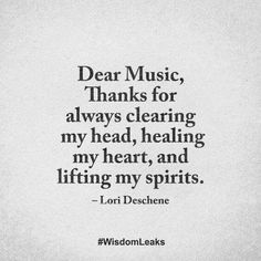 Lori Deschene - Dear Music, thanks for always clearing my head, healing my heart & lifting my spirits Music Is Life, My Music, Soul Music, Motivacional Quotes, So True Quotes, Qoutes, All About Music, Music Heals, Friedrich Nietzsche