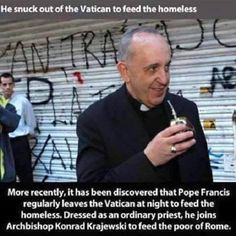 Most fascinating, most compassionate more down to Earth Pope ever. :)