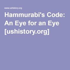 Hammurabi's Code: An Eye for an Eye [ushistory.org]