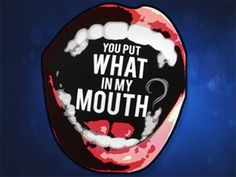 You Put What In My Mouth ? by Team Mercury Exposure, via Kickstarter.