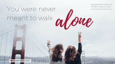 Day 1: You Were Never Meant to Walk Alone