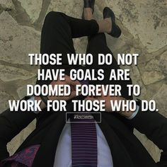 Those who do not have goals are doomed forever to work for those who do. Like and comment if you agree! ➡️ @scienceofwaves pour plus!