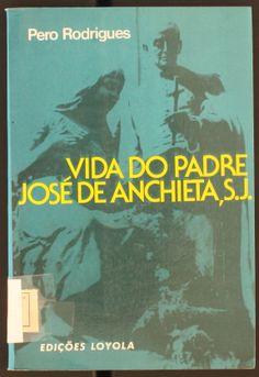 Vida do Padre José de Anchieta da Companhia de Jesus: quinto provincial que foi da mesma companhia [...] / Pero Rodrigues. 1981 http://absysnetweb.bbtk.ull.es/cgi-bin/abnetopac01?TITN=438696