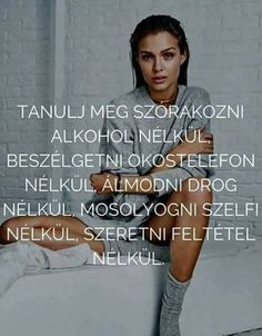 Tudok! Es megse jo ezeknek! Thoughts And Feelings, Positive Thoughts, Positive Quotes, Motivational Quotes, Inspirational Quotes, Monologues, Love Your Life, Positive Affirmations, Famous Quotes