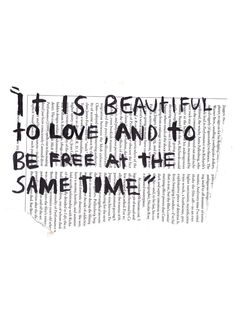 """""""It is beautiful to love and to be free at the same time."""""""