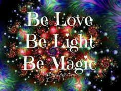 "Divine Spark:  ""Be #Love, Be #Light, Be #Magic."""