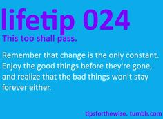 Change is the only constant.  kelly djerf i love you <3