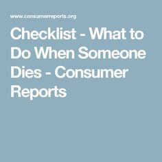 Checklist - What to Do When Someone Dies - Consumer Reports