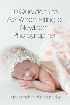 10 Questions to ask When Hiring a Newborn Photographer | Ally Kimpton Photography | Galloway NJ Maternity, Newborn & Family Photographer