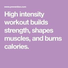 High intensity workout builds strength, shapes muscles, and burns calories.