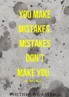"""You make mistakes."
