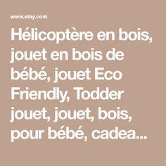 Hélicoptère en bois, jouet en bois de bébé, jouet Eco Friendly, Todder jouet, jouet, bois, pour bébé, cadeau pour un enfant en bas âge, le jouet Non toxique, le bois bio