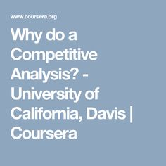 Why do a Competitive Analysis? - University of California, Davis | Coursera