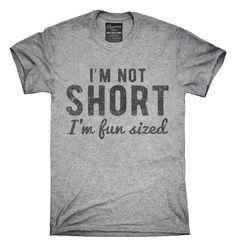 I'm Not Short I'm Fun Sized T-Shirts, Hoodies, Tank Tops