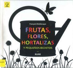 FRUTAS, FLORES, HORTALIZAS Y PEQUEÑOS BICHITOS / François Delebecque. Un libro para jugar y adivinar cuáles son las frutas, las flores, las hortalizas o los pequeños bichitos que se esconden detrás de sus sombras. Búscalo en http://absys.asturias.es/cgi-abnet_Bast/abnetop?ACC=DOSEARCH&xsqf01=delebecque+bichitos