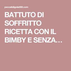 BATTUTO DI SOFFRITTO RICETTA CON IL BIMBY E SENZA…