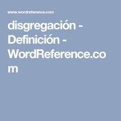 disgregación - Definición - WordReference.com