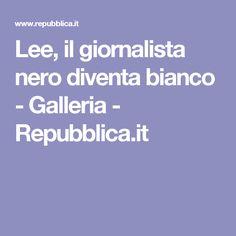 Lee, il giornalista nero diventa bianco - Galleria - Repubblica.it