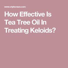 How Effective Is Tea Tree Oil In Treating Keloids?